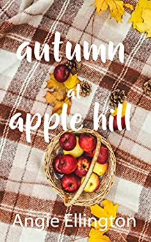 Autumn at Apple Hill: (A delightful romantic comedy set in Maine) by [Angie Ellington]