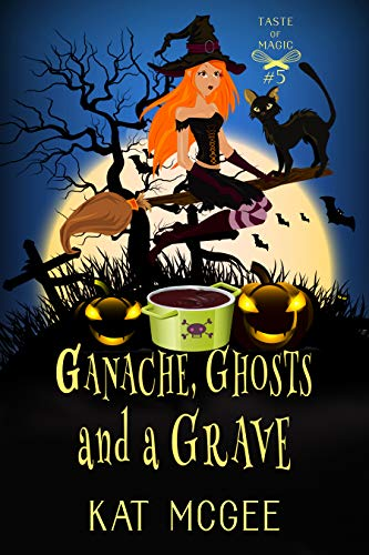 Ganache, Ghosts and a Grave (Taste of Magic Mysteries Book 5) by [Kat McGee]