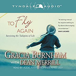 To Fly Again     Surviving the Tailspins of Life              By:                                                                                                                                 Gracia Burnham,                                                                                        Dean Merrill                               Narrated by:                                                                                                                                 Aimee Lilly                      Length: 3 hrs and 42 mins     10 ratings     Overall 4.8