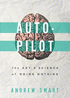 Autopilot: The Art and Science of Doing Nothing by [Andrew Smart]