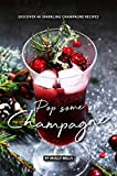 Pop Some Champagne: Discover 40 Sparkling Champagne Recipes (English Edition)