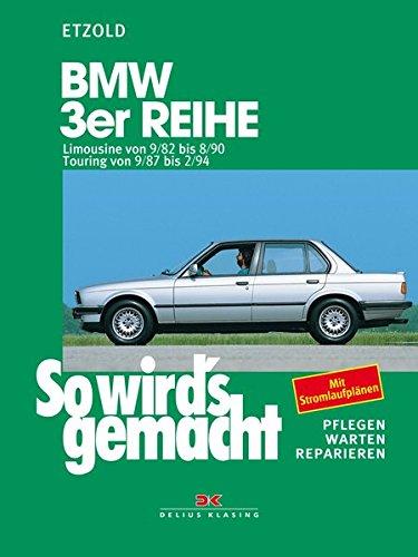 BMW 3er Limousine von 9/82 bis 8/90: Touring von 9/87 bis 2/94, So wird's gemacht - Band 58 (Print on demand)