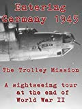 Entering Germany 1945: The Trolley Mission - A sightseeing tour at the end of World War II