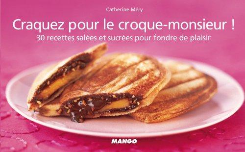 Craquez pour le croque-monsieur ! 30 recettes salées et sucrées pour fondre de plaisir (Craquez...) (French Edition)