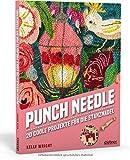 Punch Needle - Das Original: 20 coole Projekte mit der Stanznadel. Mit 20 bebilderten Punch Needle Anleitungen das Punchen lernen (Punch Nadel Anleitungen auf deutsch)