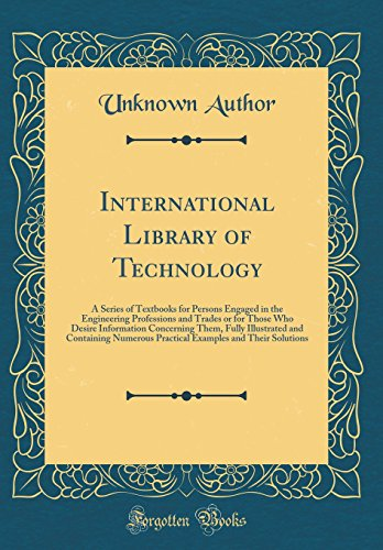 International Library of Technology: A Series of Textbooks for Persons Engaged in the Engineering Professions and Trades or for Those Who Desire ... Practical Examples and Their Solutions