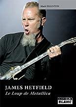 JAMES HETFIELD Le loup de Metallica (French Edition)
