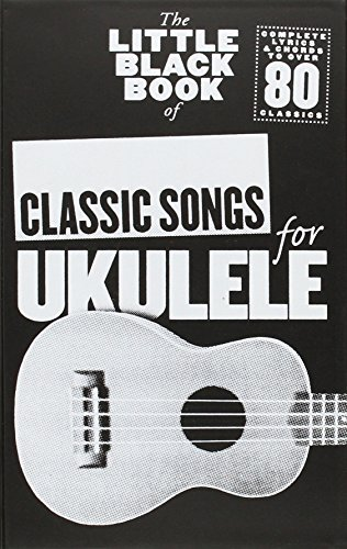 The Little Black Book of Classic Songs for Ukulele: Classic Songs (Ukulele