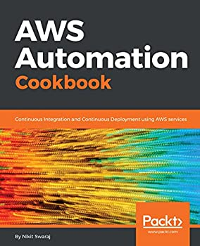 AWS Automation Cookbook  Continuous Integration and Continuous Deployment using AWS services