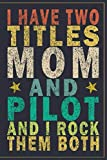 I Have Two Titles Mom and Pilot and I Rock Them Both: Funny Vintage Pilot Gift Journal