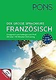 PONS Der große Sprachkurs Französisch: Erfolgreich vom Anfänger zum Profi! Großes Lernbuch mit 352 Seiten plus Audio CD mit über 250 min. ... mit über 250 Minuten Hörtraining auf MP3-CD