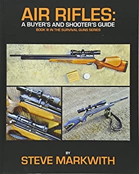 Air Rifles  A Buyer s and Shooter s Guide  Survival Guns   Volume 3