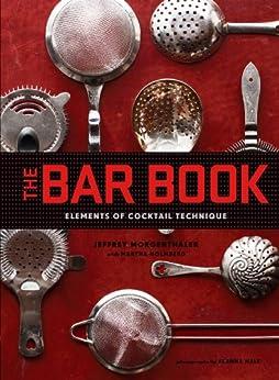 The Bar Book: Elements of Cocktail Technique by [Jeffrey Morgenthaler, Alanna Hale]