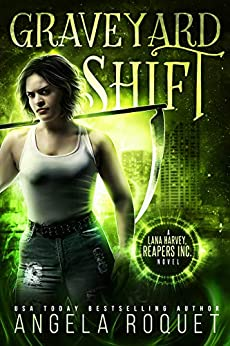 Graveyard Shift (Lana Harvey, Reapers Inc. Book 1) by [Angela Roquet]