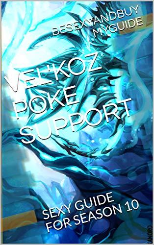 VEL'KOZ POKE SUPPORT: SEXY GUIDE FOR SEASON 10 (LOL GUIDE Book 22) (English Edition)