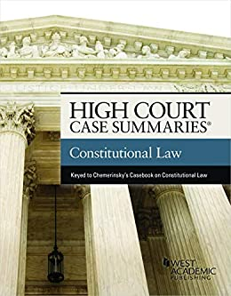 High Court Case Summaries on Constitutional Law (Keyed to Chemerinsky) by [Publisher's Editorial Staff]