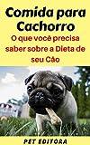 Comida para Cachorro: O que você precisa saber sobre a Dieta de seu Cão