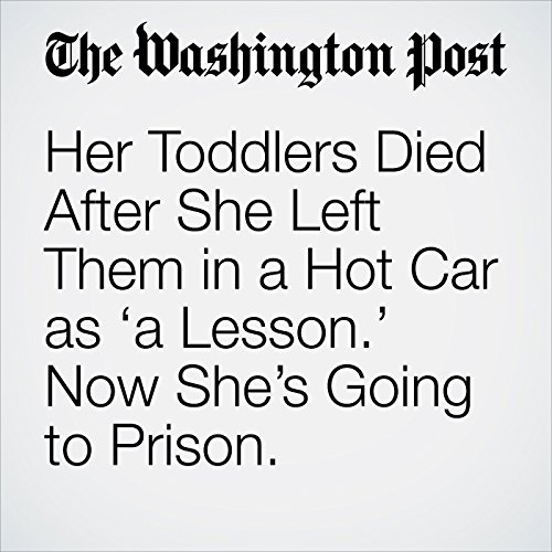 Her Toddlers Died After She Left Them in a Hot Car as 'a Lesson.' Now She's Going to Prison. copertina