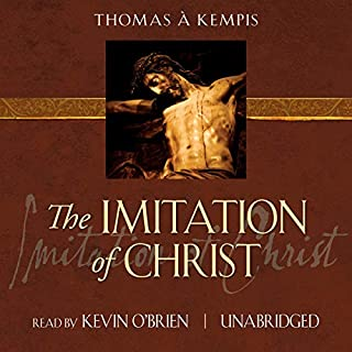 The Imitation of Christ                   By:                                                                                                                                 Thomas Á Kempis                               Narrated by:                                                                                                                                 Kevin O'Brien                      Length: 7 hrs and 40 mins     2 ratings     Overall 5.0
