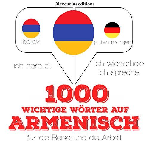 1000 wichtige Wörter auf Armenisch für die Reise und die Arbeit: Ich höre zu. Ich wiederhole. Ich spreche.