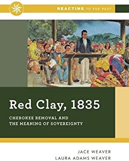 Red Clay, 1835: Cherokee Removal and the Meaning of Sovereignty (First Edition)  (Reacting to the Past)