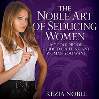 The Noble Art of Seducing Women     My Foolproof Guide to Pulling Any Woman You Want              By:                                                                                                                                 Kezia Noble                               Narrated by:                                                                                                                                 Lynsey Frost                      Length: 6 hrs and 20 mins     42 ratings     Overall 4.3