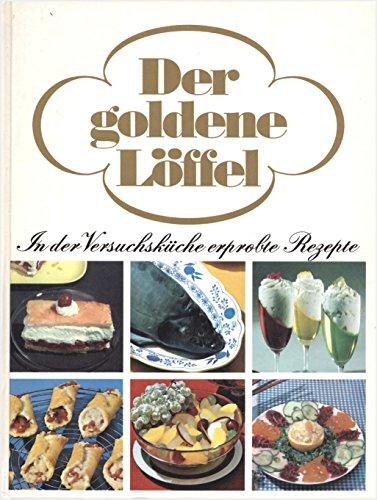 Verlagsredaktion: Der goldene Löffel - In der Versuchsküche erprobte Rezepte