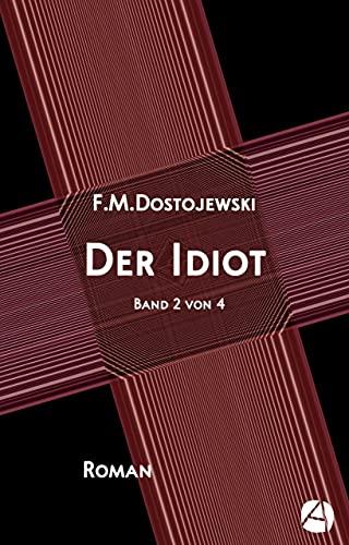 Der Idiot. Band 2 von 4: Mit Anmerkungen (und einem Essay im letzten Band) (Das Myschkin-Experiment) (German Edition)