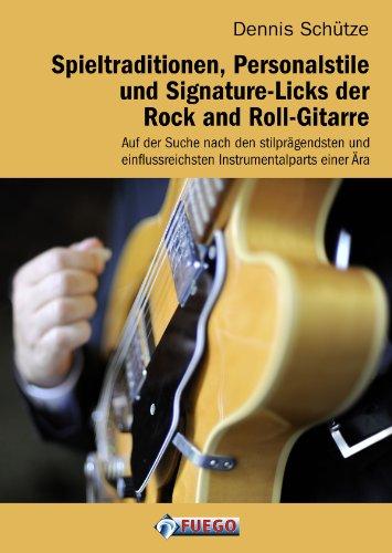 Spieltraditionen, Personalstile und Signature-Licks der Rock and Roll-Gitarre: Auf der Suche nach den stilprägendsten und einflussreichsten Instrumentalparts einer Ära