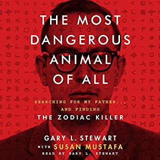 The Most Dangerous Animal of All     Searching for My Father…and Finding the Zodiac Killer              By:                                                                                                                                 Gary L. Stewart,                                                                                        Susan Mustafa                               Narrated by:                                                                                                                                 Gary L. Stewart                      Length: 10 hrs and 48 mins     476 ratings     Overall 4.1