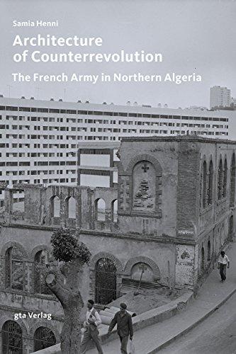 Architecture of Counterrevolution: The French Army in Northern Algeria (Architektonisches Wissen)