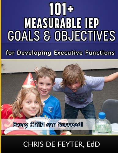 Compare Textbook Prices for 101+ Measurable IEP Goals and Objectives for Developing Executive Functions 1 Edition ISBN 9781508703068 by de Feyter, Chris