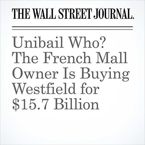Unibail Who? The French Mall Owner Is Buying Westfield for $15.7 Billion copertina
