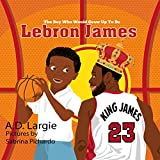 Lebron James #23: The Boy Who Would Grow Up To Be: Biographies For Beginning Readers (Basketball Books For Kids Book 1) (English Edition)