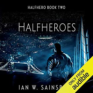 Halfheroes     Halfhero, Book 2              Written by:                                                                                                                                 Ian W. Sainsbury                               Narrated by:                                                                                                                                 Jonathan McGarrity                      Length: 8 hrs and 52 mins     19 ratings     Overall 4.8