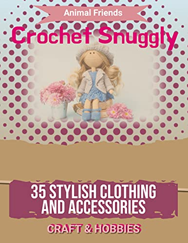 Crochet Snuggly Animal Friends And 35 Stylish Clothing And Accessories (English Edition)