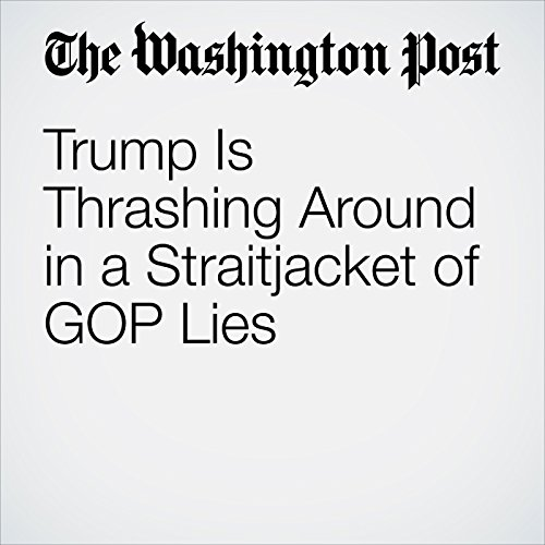 Trump Is Thrashing Around in a Straitjacket of GOP Lies copertina