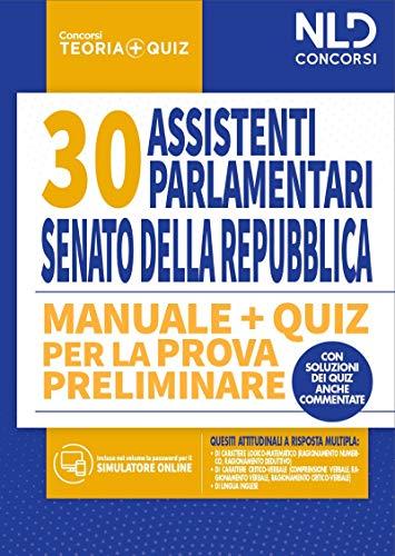 Concorso 30 assistenti parlamentari al Senato della Repubblica. Manuale + quiz per la prova preliminare. Con software di simulazione