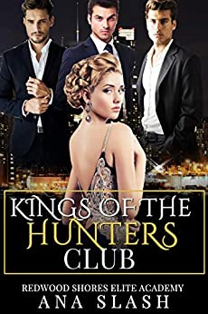 KINGS OF THE HUNTER CLUB: A Dark enemies to lovers High School Romance (Redwood Shores Elite Academy Book 1) by [Ana Slash, Anastasia Slash]