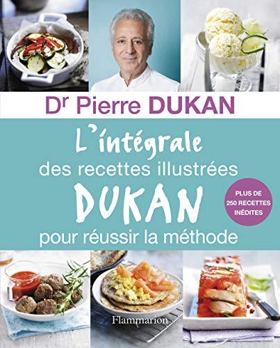 L'Intégrale des recettes illustrées Dukan pour réussir la méthode