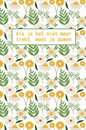 Als je het niet meer trekt, moet je duwen: Premium general Uses Notebook, Artistically Inspired, For Note Taking, Motivational Notebook, Lined Notebook Journal Page - 120 Pages - Large (6 x 9 inches)