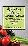 Mejores Recetas Mediterráneas 2021 (Mediterranean Cookbook 2021 Spanish Edition): Recetas Saludables Para Perder Peso Y Ser Más Energético