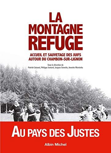 La Montagne refuge: Accueil et sauvetage des juifs autour du Chambon-sur-Lignon