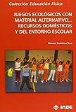 Juegos ecológicos con material alternativo, recursos domésticos y del entorno escolar: 194 (Educación Física... Juegos)
