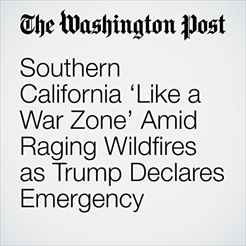 Southern California 'Like a War Zone' Amid Raging Wildfires as Trump Declares Emergency copertina