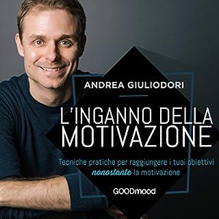 L'inganno della motivazione                   Di:                                                                                                                                 Andrea Giuliodori                               Letto da:                                                                                                                                 Andrea Giuliodori,                                                                                        Gioia D'Angelo                      Durata:  1 ora e 29 min     989 recensioni     Totali 4,4