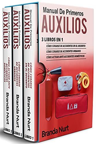 Manual de Primeros Auxilios: 3 libros en 1 : Cómo curarse de accidentes en el desierto + Cómo curarse de accidentes urbanos + Cómo actuar ante accidentes domésticos (Spanish Edition)