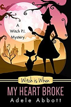 Witch is When My Heart Broke (A Witch P.I. Mystery Book 9) by [Adele Abbott]