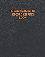 Farm Management Record Keeping Book: Farm Record Keeping Book To Keep All Your Important Information In One Place, Farm Le...