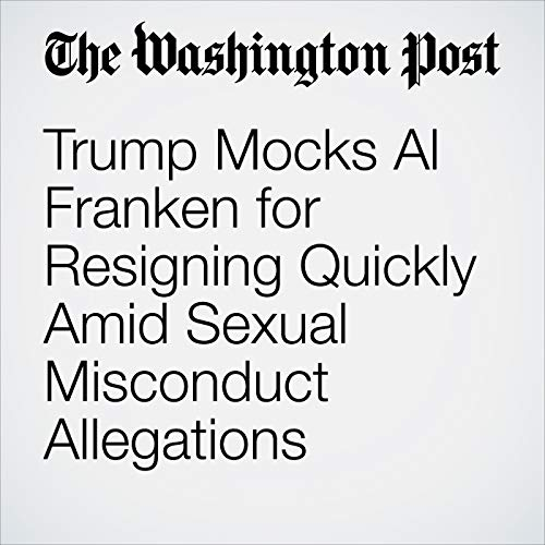 Trump Mocks Al Franken for Resigning Quickly Amid Sexual Misconduct Allegations copertina